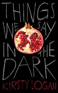 cover of things we say in the dark by kirsty logan